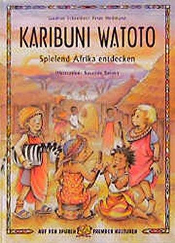 Karibuni Watoto: Spielend Afrika entdecken: Schreiber, Gudrun, Heilmann,