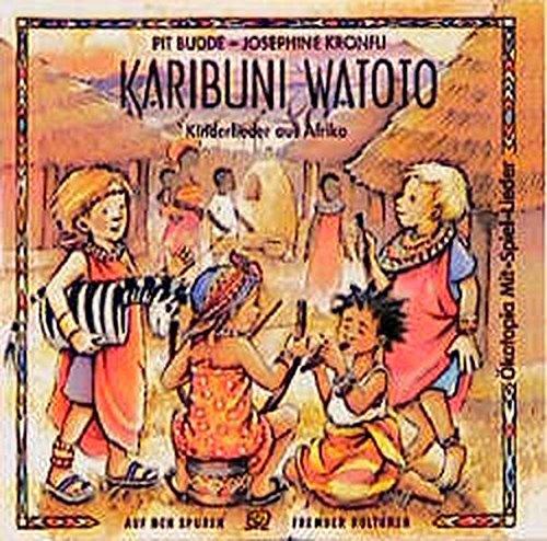 Karibuni Watoto. CD: Kinderlieder aus Afrika: Budde, Pit, Kronfli,