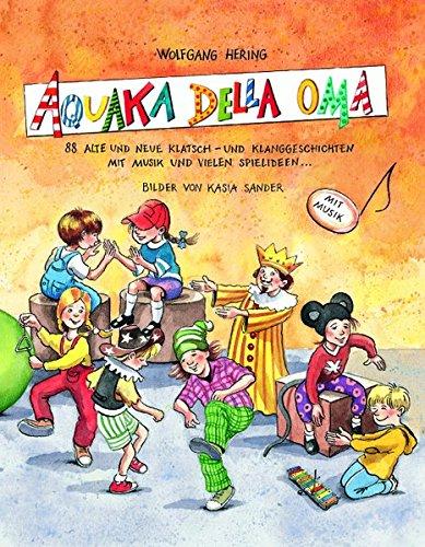 9783931902308: AQUAKA DELLA OMA: 88 alte und neue Klatsch- und Klanggeschichten mit Musik und vielen Spielideen