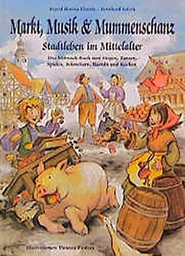 9783931902438: Markt, Musik und Mummenschanz: Stadtleben im Mittelalter. Das Mitmach-Buch zum Tanzen, Singen, Spielen, Schmökern, Basteln und Kochen
