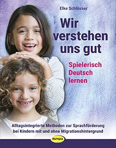 9783931902766: Wir verstehen uns gut: Spielerisch Deutsch lernen. Methoden und Bausteine zur Sprachförderung für deutsche und zugewanderte Kinder als Integrationsbeitrag in Kindergarten und Grundschule