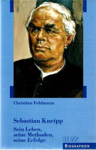 9783931904074: Sebastian Kneipp: Sein Leben, seine Methoden, seine Erfolge (Bayerische Biographien)