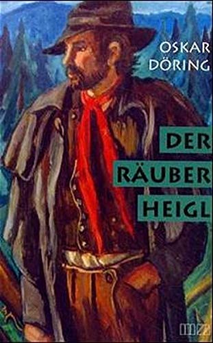 9783931904913: Der Räuber Heigl: Ein Tatsachenroman aus dem Bayerischen Wald