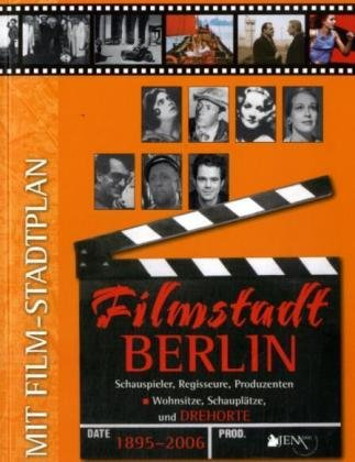 Filmstadt Berlin 1895 - 2006 : Schauspieler, Regisseure, Produzenten - Wohnsitze, Schauplätze und Drehorte - Regina Aggio