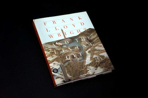 Frank Lloyd Wright and the Living City: Frank Lloyd Wright