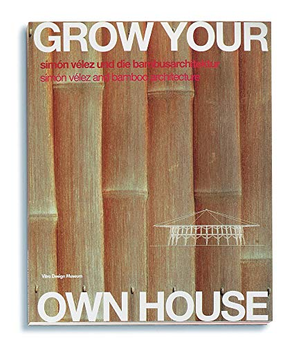 Grow your own House. Simón Vélez und die Bambusarchitektur. Vitra-Design-Museum