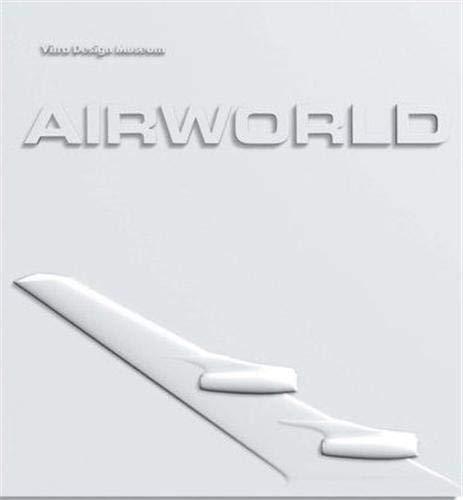Airworld. Design and Architecture for Air Travel.: Vegesack, Alexander von
