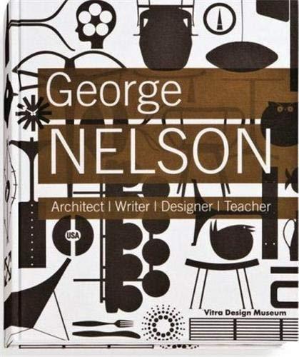 9783931936822: George Nelson: Architect, Writer, Designer, Teacher