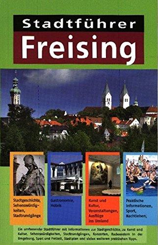 Stadtführer Freising: Mit Informationen zur Stadtgeschichte, zu Kunst und Kultur, Sehensw&uuml...