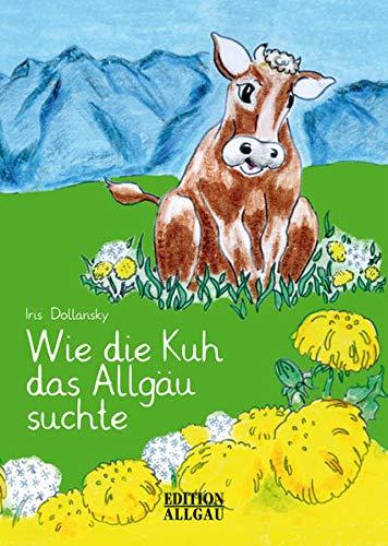 9783931951863: Wie die Kuh das Allgäu suchte