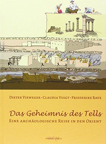 Das Geheimnis des Tells: Eine archäologische Reise in den Orient [Hardcover] Vieweger, Dieter; Rave, Friederike and Voigt, Claudia - Dieter Vieweger, Claudia Voigt, Friederike Rave, Friederike Rave