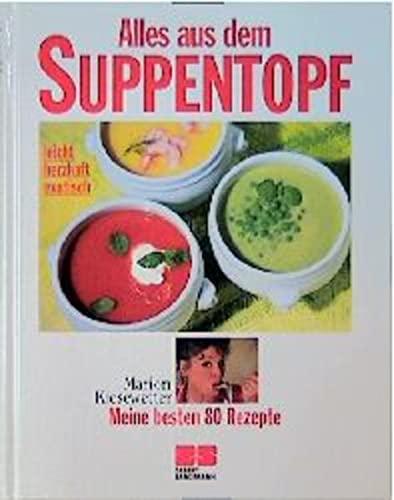 9783932023170: Alles aus dem Suppentopf - leicht, herzhaft, exotisch ; meine besten 80 Rezepte