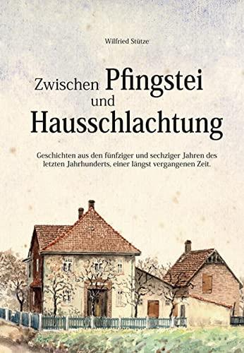 9783932030574: Zwischen Pfingstei und Hausschlachtung: Geschichten aus den fünfziger und sechziger Jahren des letzten Jahrhunderts, einer längst vergangenen Zeit