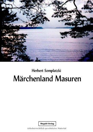 Märchenland Masuren: Märchen und Sagen einer osteuropäischen Landschaft: Somplatzki,...