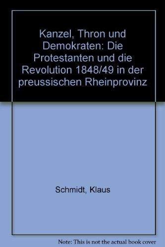 9783932050107: Kanzel, Thron und Demokraten: Die Protestanten und die Revolution 1848/49 in der preussischen Rheinprovinz (German Edition)