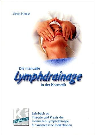 Die Manuelle Lymphdrainage in der Kosmetik: Henke Silvia