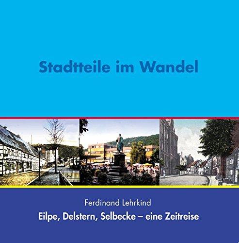 9783932070808: Stadtteile im Wandel: - Eilpe, Delstern, Selbecke - Eine Zeitreise (Livre en allemand)