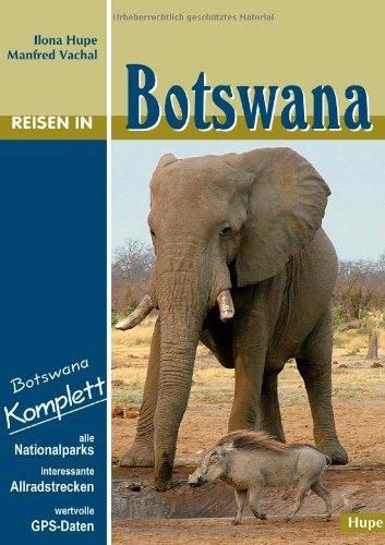 9783932084355: Reisen in Botswana: Botswana komplett - alle Nationalparks, interessante Allradstrecken, wertvolle GPS-Daten. Ein Reisebegleiter f�r Natur und Abenteuer