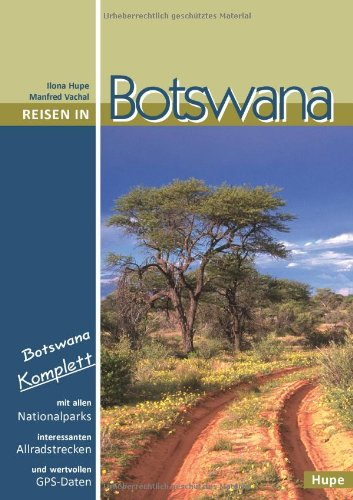 9783932084539: Reisen in Botswana: Botswana komplett: Mit allen Nationalparks, interessanten Allradstrecken und wertvollen GPS-Daten. Ein Reisebegleiter f�r Natur und Abenteuer