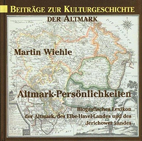 Altmark-Persönlichkeiten: Biografisches Lexikon der Altmark, des Elbe-Havel-Landes und des Jerichower Landes (Mittelland-Bücherei) - Wiehle, Martin