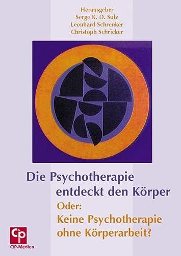 9783932096389: Die Psychotherapie entdeckt den Körper - oder: Keine Psychotherapie ohne Körperarbeit?