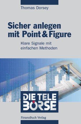 9783932114380: Sicher anlegen mit Point und Figure: Klare Signale mit einfachen Methoden