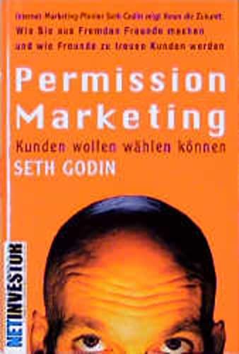 9783932114526: Permission Marketing: Kunden wollen wählen können. Wie Sie aus Fremden Freunde machen und wie Freunde zu treuen Kunden werden. (NetInvestor)