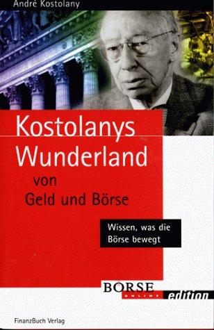 9783932114618: Kostolanys Wunderland von Geld und Börse. Wissen, was die Börse bewegt (Börse Online edition)