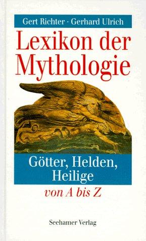 Lexikon der Mythologie. Götter, Helden, Heilige von: Richter Gert und