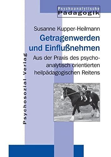 9783932133657: Getragenwerden und Einflußnehmen: Aus der Praxis des psychoanalytisch orientierten heilpädagogischen Reitens