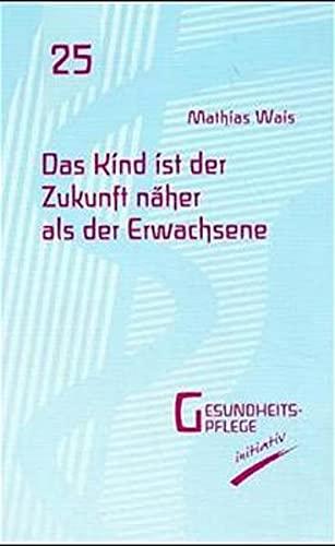 Das Kind ist der Zukunft näher als der Erwachsene: Wais, Mathias
