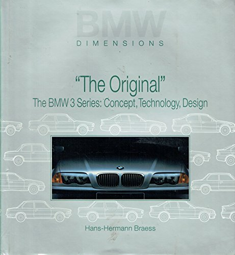 "BMW DIMENSIONS. ""The Original"" The BMW 3 SERIES: Concept, Technology, Design.: Braess, ..."