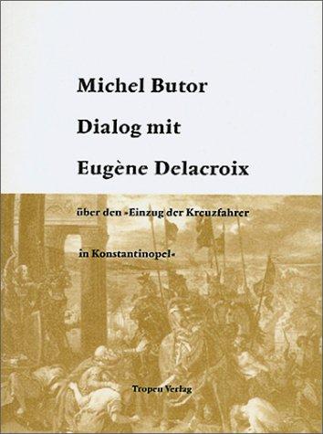 9783932170164: Dialog mit Eug�ne Delacroix �ber den Einzug der Kreuzfahrer in Konstantinopel: Essay