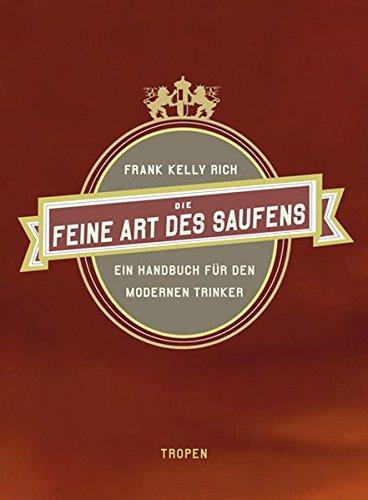 9783932170966: Die feine Art des Saufens: Ein Handbuch für den modernen Trinker