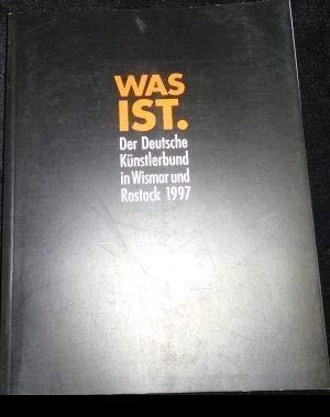 9783932189845: Was ist. Der Deutsche K�nstlerbund in Wismar und Rostock 1997. Zeughaus Wismar. Altstadt von Wismar und Sankt Georgen-Kirche. Kunsthalle Rostock. 06.07. - 24.08.1997.
