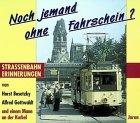 Noch jemand ohne Fahrschein? Straßenbahnerinnerungen.: Bosetzky, Horst, Alfred Gottwaldt und ...
