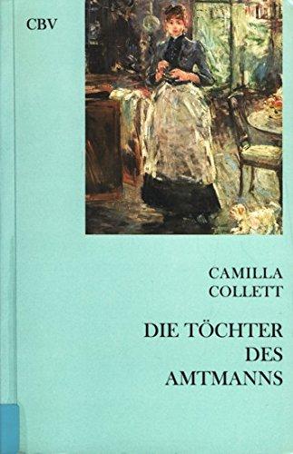 Die Töchter des Amtmanns: Roman - Camilla, Collett,