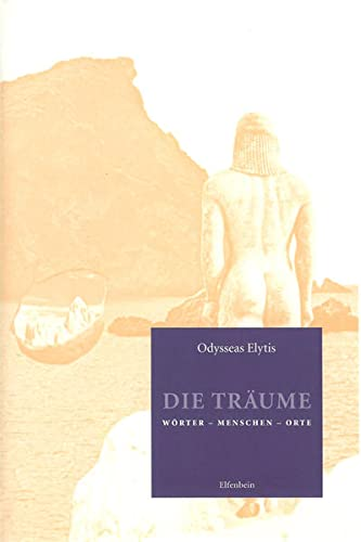 Die Träume: Wörter - Menschen - Orte: Odysseas Elytis