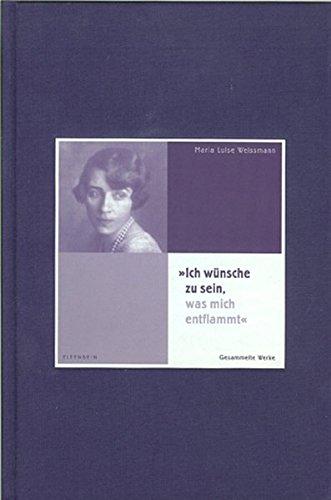 Ich wünsche zu sein, was mich entflammt: Maria Luise Weissmann