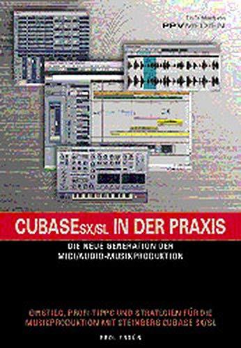9783932275470: Cubase SX/SL in der Praxis: Die neue Generation der MIDI /Audio-Musikproduktion