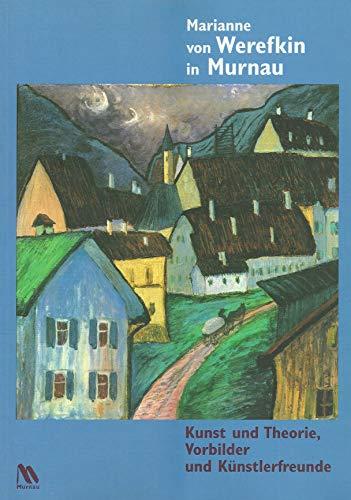 Marianne von Werefkin in Murnau : Kunst und Theorie, Vorbilder und Künstlerfreunde ; [eine Sonderausstellung im Schloßmuseum Murnau, 10. Juli bis 10. November 2002] - Werefkin, Marianne von [Ill.]; Brigitte Salmen