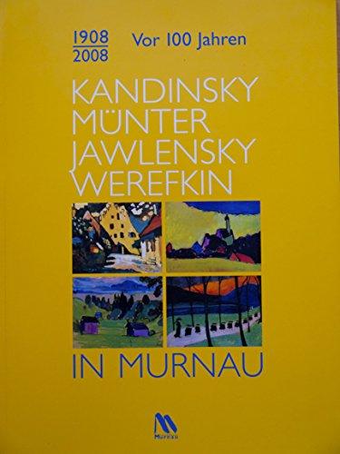 1908/2008. Vor 100 Jahren. Kandinsky, Münter, Jawlensky, Werefkin in Murnau (Livre en allemand) - Fäthke, Bernd