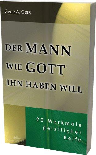 9783932308307: Der Mann wie Gott ihn haben will: 20 Merkmale geistlicher Reife (Livre en allemand)