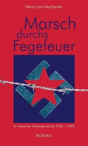 9783932313066: Marsch durchs Fegefeuer: In russischer Gefangenschaft 1945-1949