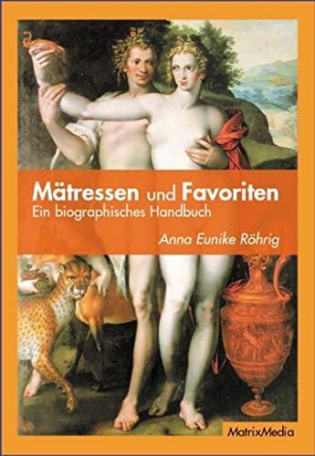 Mätressen und Favoriten. Ein biographisches Handbuch. - Röhrig, Anna Eunike.