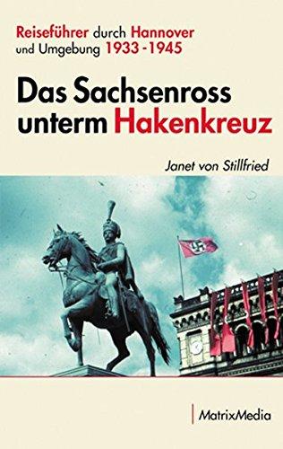 Das Sachsenross unterm Hakenkreuz: Reiseführer durch Hannover und Umgebung (Paperback): Janet von ...