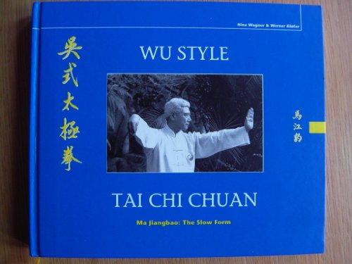 9783932330124: Wu Style Tai Chi Chuan (Ma Jiangbao: The Slow Form)