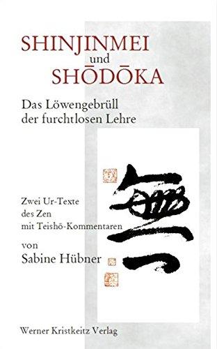 9783932337161: Shinjinmei und Shôdôka: Das Löwengebrüll der furchtlosen Lehre / Zwei Urtexte des Zen mit Teishô-Kommentaren