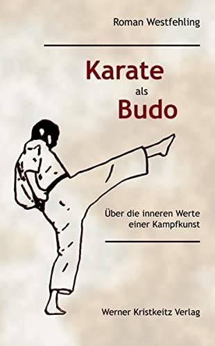 Karate als Budo : Über die inneren Werte einer Kampfkunst - Roman Westfehling