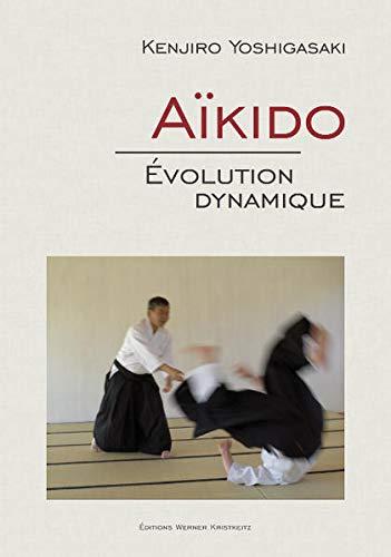 Aïkido - Évolution dynamique: Évolution dynamique (Hardback): Kenjiro Yoshigasaki